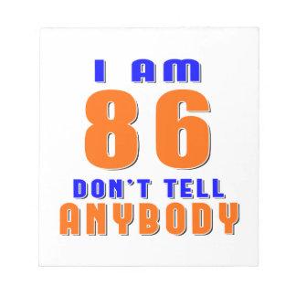 I Am 86 Don t Tell Anybody Funny Birthday Designs Memo Pad