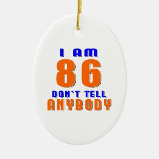 I Am 86 Don t Tell Anybody Funny Birthday Designs Christmas Ornament