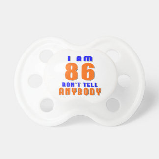 I Am 86 Don t Tell Anybody Funny Birthday Designs Pacifier