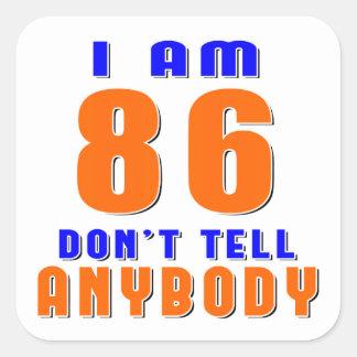 I Am 86 Don t Tell Anybody Funny Birthday Designs Sticker