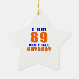 I Am 89 Don t Tell Anybody Funny Birthday Designs Christmas Tree Ornaments