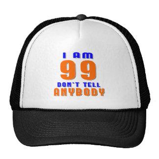 I Am 99 Don t Tell Anybody Funny Birthday Designs Trucker Hats