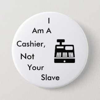 I am a Cashier, Not Your Slave 3 Inch Round Button