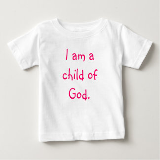 I am a child of God. Baby T-Shirt