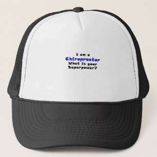 I am a Chiropractor Whats your Superpower Trucker Hat