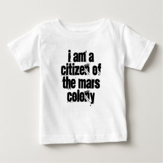 I am a citizen of the Mars colony Baby T-Shirt