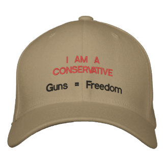 I am a Conservative: Guns = Freedom Embroidered Hat