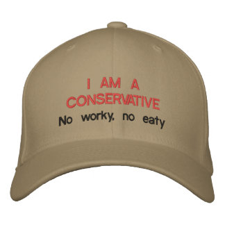 I Am a Conservative: No worky, no eaty Embroidered Baseball Cap