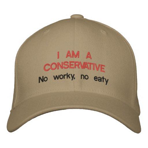 I Am a Conservative: No worky, no eaty Baseball Cap