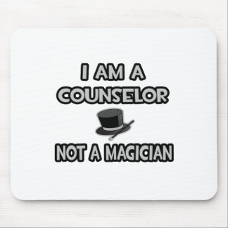 I Am A Counselor ... Not A Magician Mouse Pad