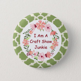 I Am A Craft Show Junkie Button Pin