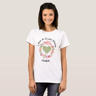 I Am A Craft Show Junkie T-Shirt