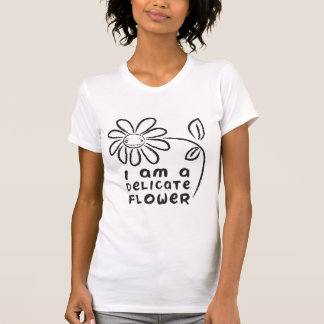 I am a delicate flower t-shirt
