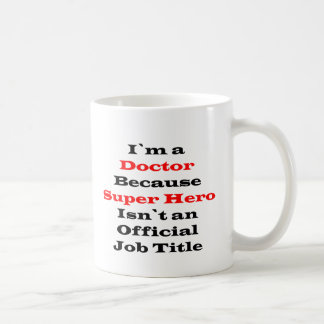 I am a Doctor Novelty Coffee Mug