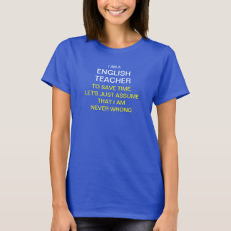 I am a english teacher to save time, let's just as T-Shirt