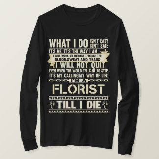 I Am A FLORIST. Gift T-Shirt