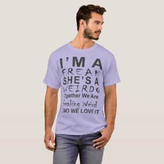 I am a freak She is Weirdo T-Shirt