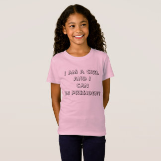I am a Girl and I CAN be President! T-Shirt