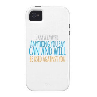 I am a LAWYER anything you say can and WILL be use Case-Mate iPhone 4 Cases