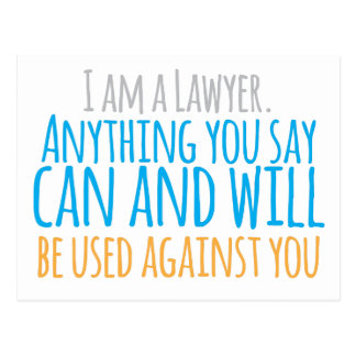I am a LAWYER anything you say can and WILL be use Postcard