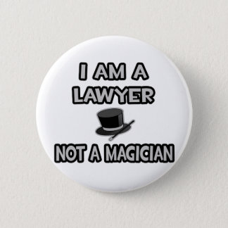 I Am A Lawyer ... Not A Magician 2 Inch Round Button