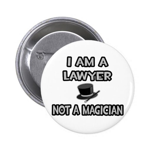 I Am A Lawyer ... Not A Magician Pinback Buttons