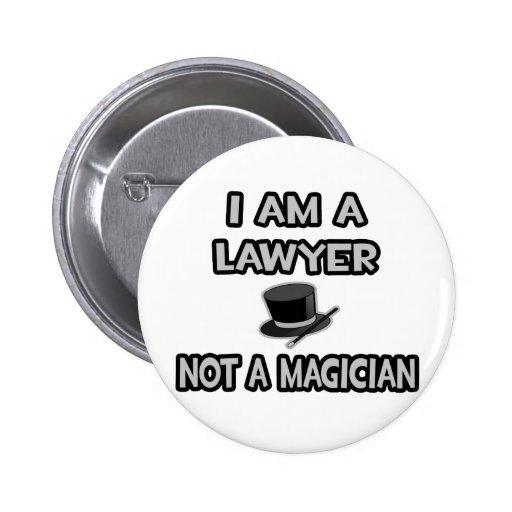 I Am A Lawyer ... Not A Magician Pinback Buttons