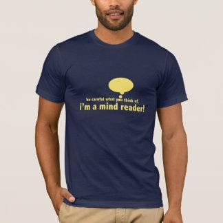 I am a mind reader T-Shirt