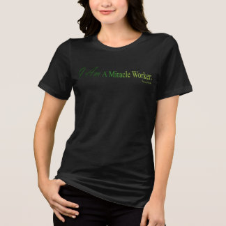 I AM a Miracle Worker (TM) Black T-shirt
