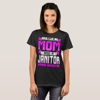 I Am A Mom And A Janitor Nothing Scares Me Tshirt