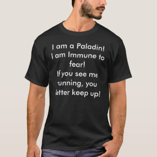 I am a Paladin!I am Immune to fear!If you see m... T-Shirt