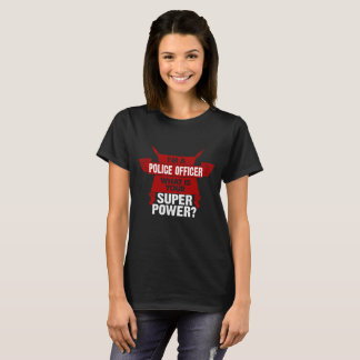 I am a Police Officer What is your Superpower? T-Shirt