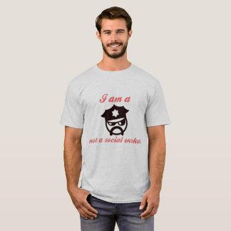 I Am A Policeman Not A Social worker T-Shirt