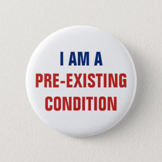 I Am a Pre-Existing Condition AHCA Resist VoteNO 2 Inch Round Button