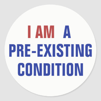 I AM a Pre-existing Condition TrumpCare Classic Round Sticker