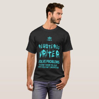 I Am A Registered Writer I Solve Problems - Tshirt