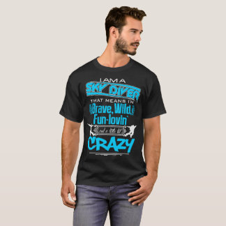 I Am A Sky Driver That Means I m Brave Wild Fun T-Shirt