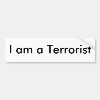 I am a Terrorist Bumper Sticker