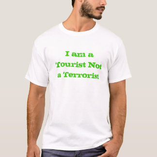 I am a Tourist Not a Terrorist T-Shirt