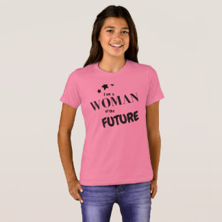 I am a Woman of the Future T-Shirt
