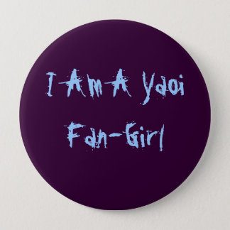 I Am A Yaoi Fan-Girl 4 Inch Round Button