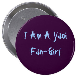 I Am A Yaoi Fan-Girl 4 Inch Round Button