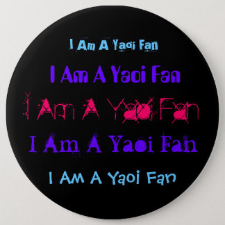 I Am A Yaoi Fan, I Am A Yaoi Fan, I Am A Yaoi F... 6 Inch Round Button