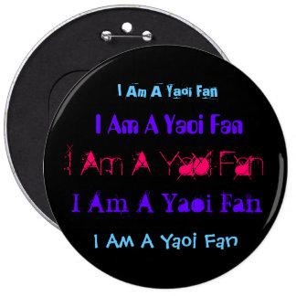 I Am A Yaoi Fan, I Am A Yaoi Fan, I Am A Yaoi F... 6 Inch Round Button
