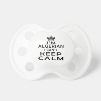 I am Algerian I can't keep calm Pacifier