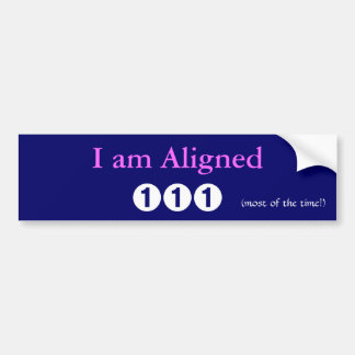 I am Aligned (most of the time!) bumper sticker
