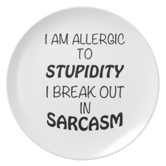 I am Allergic To Stupidity I Break Out In Sarcasm Dinner Plates