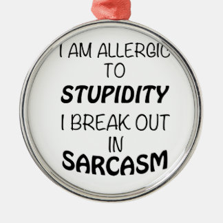 I am Allergic To Stupidity I Break Out In Sarcasm Silver-Colored Round Ornament