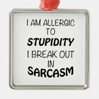 I am Allergic To Stupidity I Break Out In Sarcasm Silver-Colored Square Ornament
