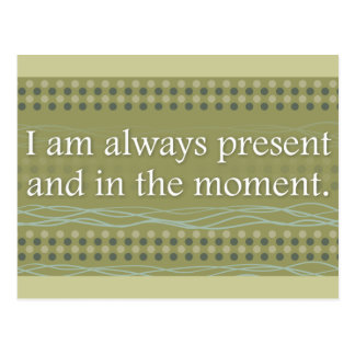 I am always present and in the moment Affirmations Postcard